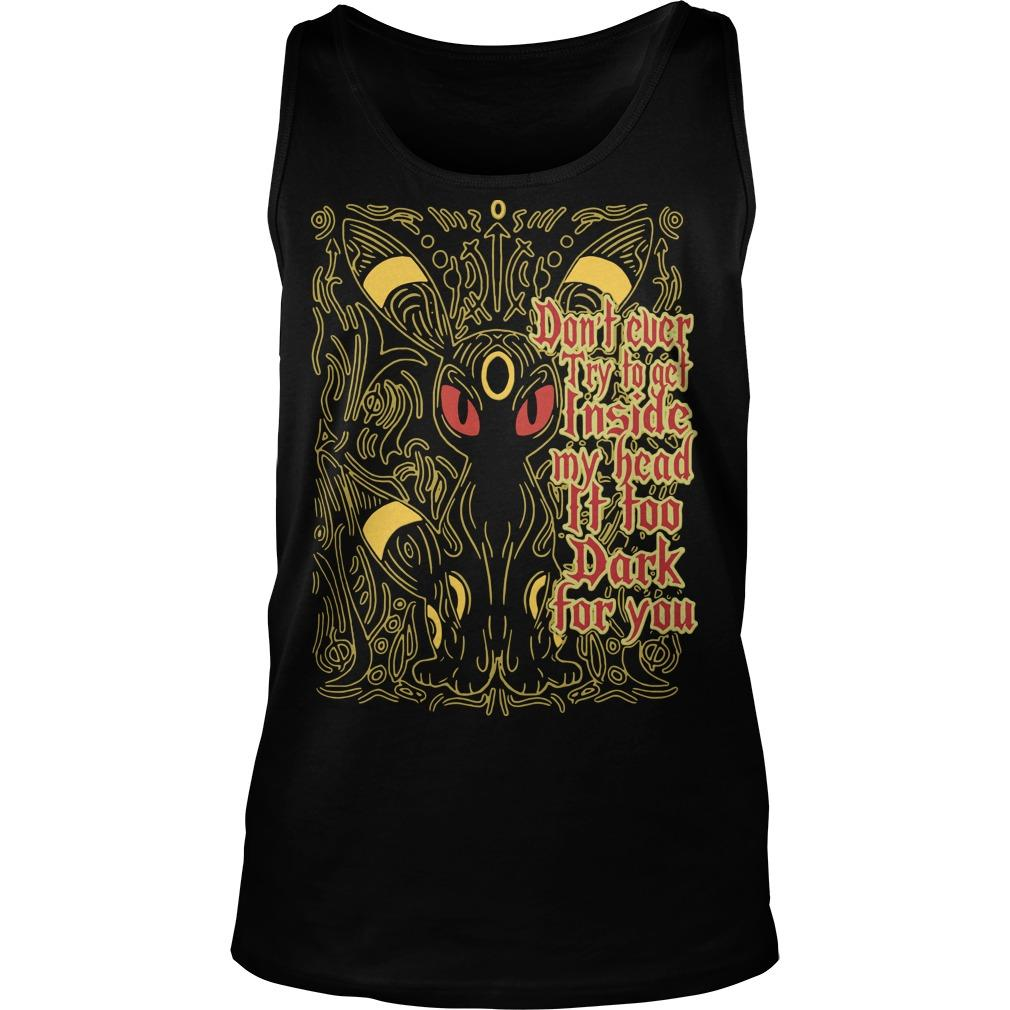 Don't Ever Try To Get Inside My Head It Too Dark For You Tank Top