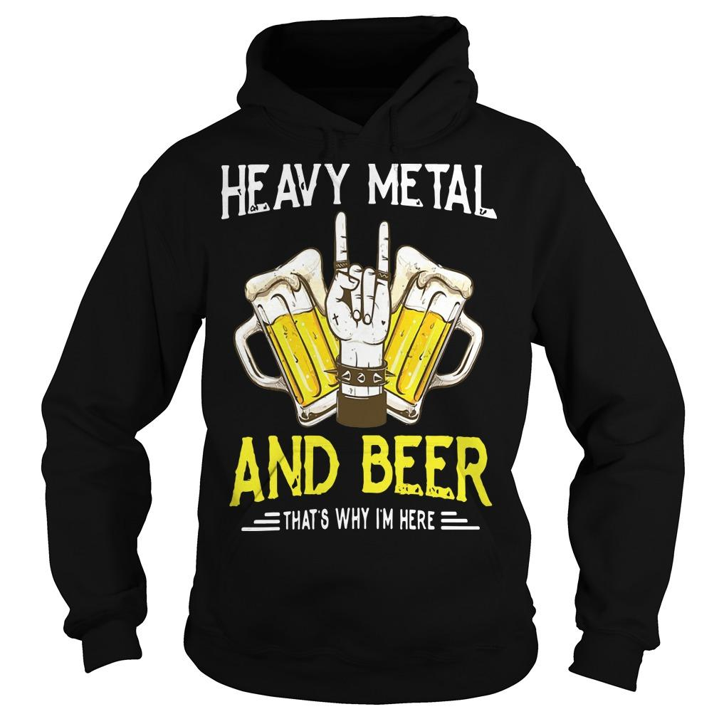 Heavy Metal And Beer That's Why I'm Here Hoodie