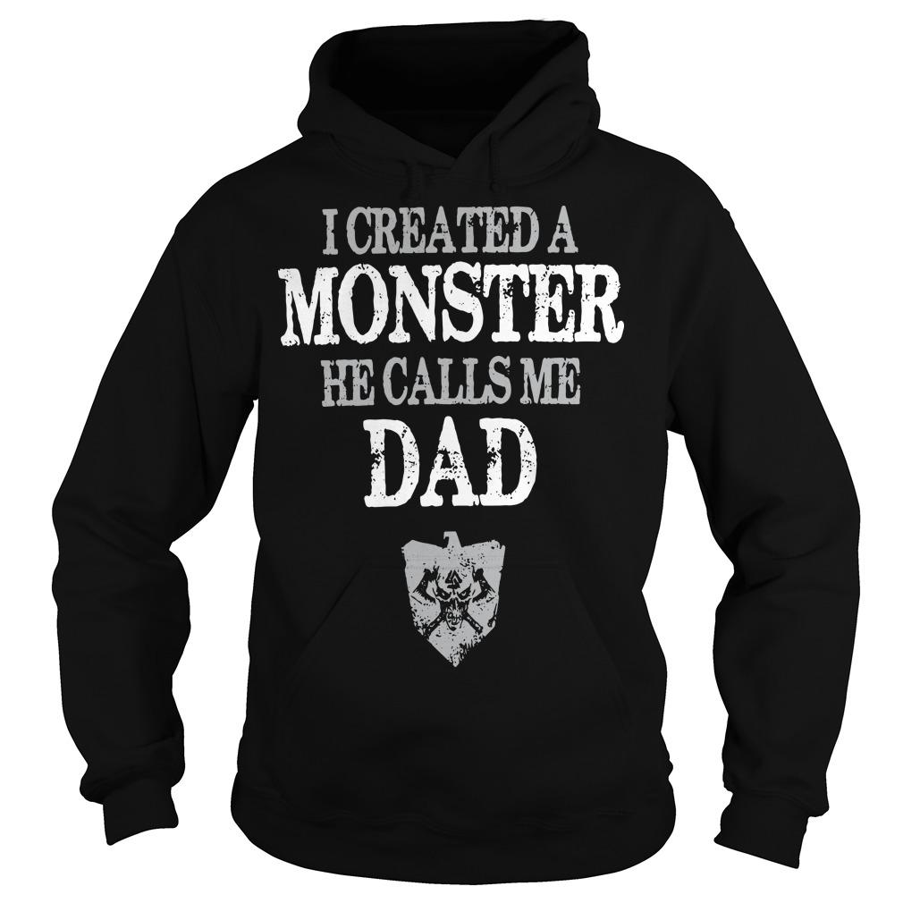 I Created A Monster He Calls Me Dad Hoodie