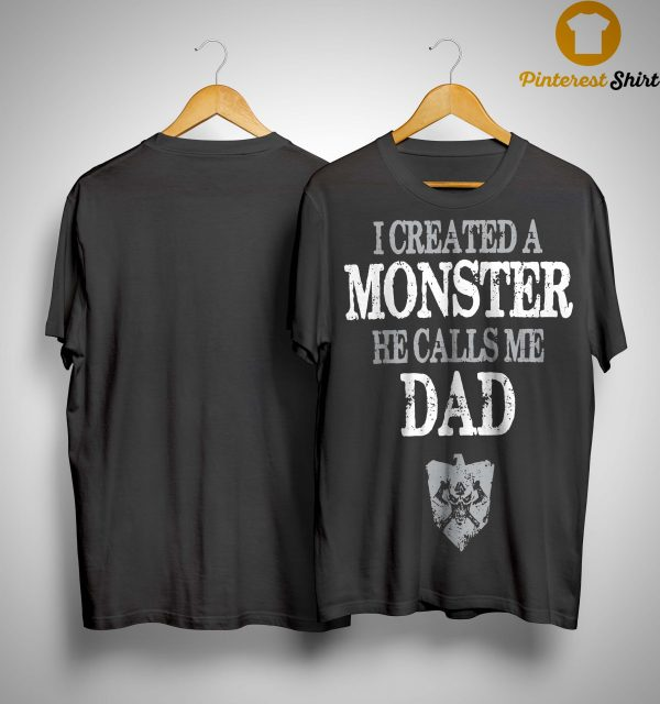 I Created A Monster He Calls Me Dad Shirt
