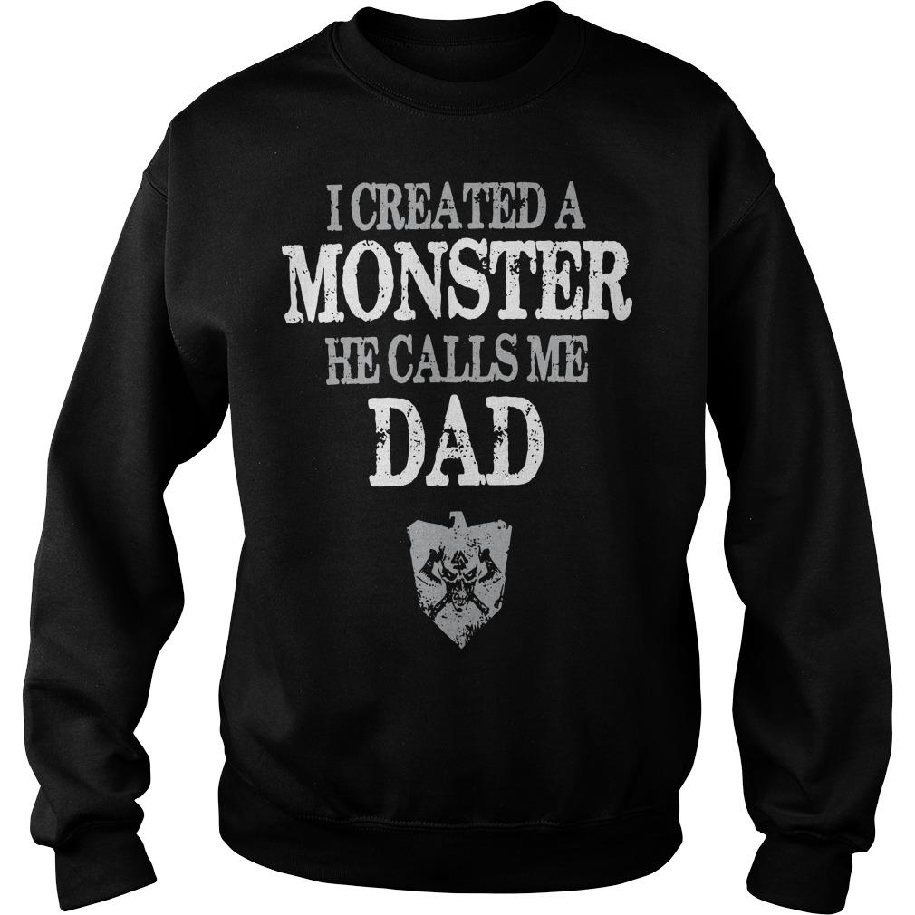 I Created A Monster He Calls Me Dad Sweater