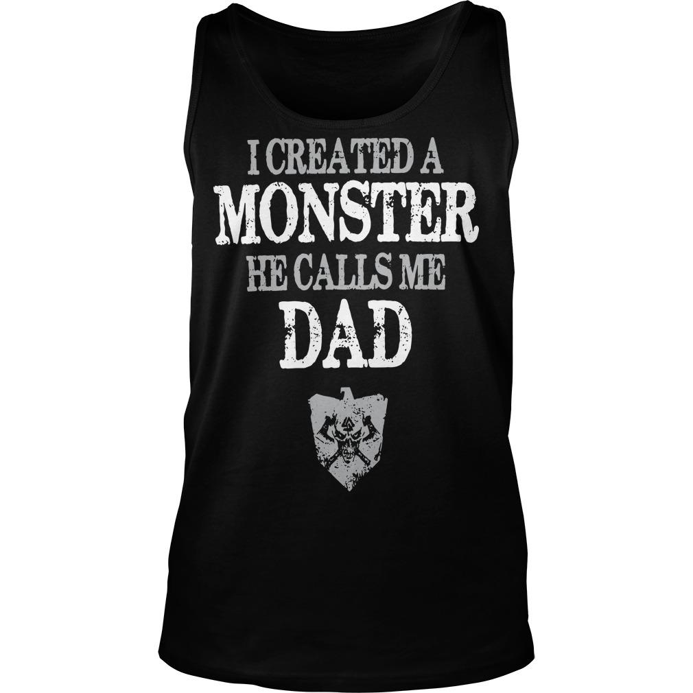 I Created A Monster He Calls Me Dad Tank Top