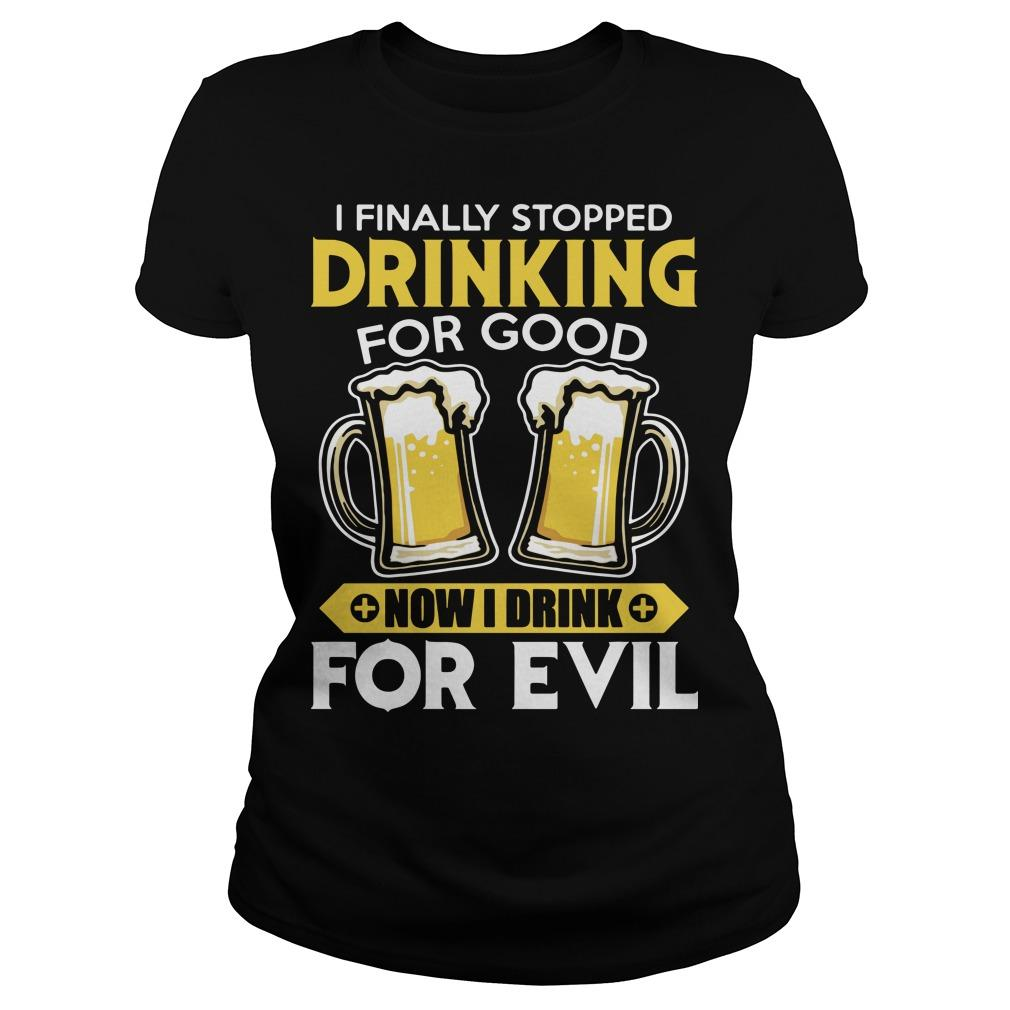 I Finally Stopped Drinking For Good Now I Drink For Evil Longsleeve