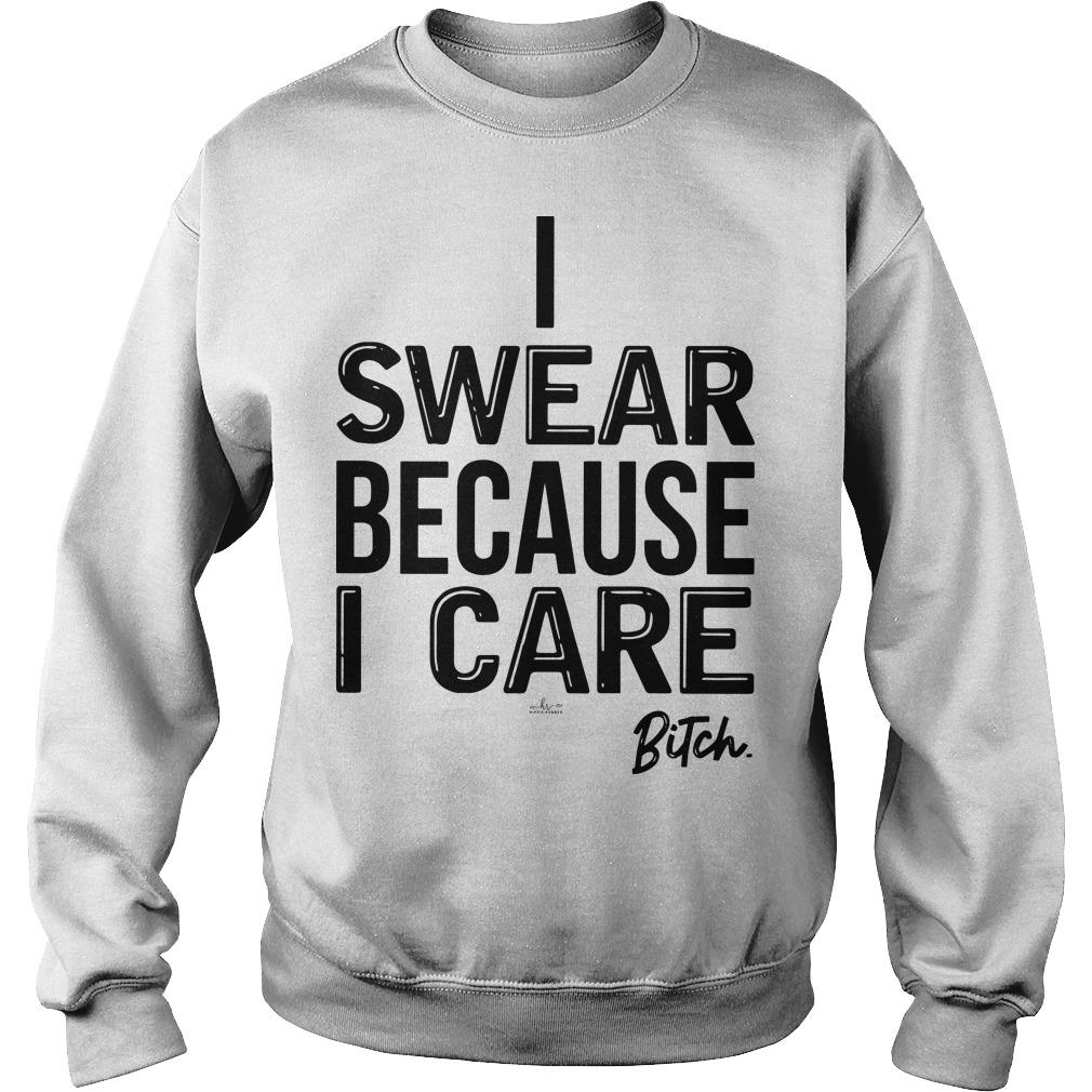 I Swear Because I Care Bitch Sweater