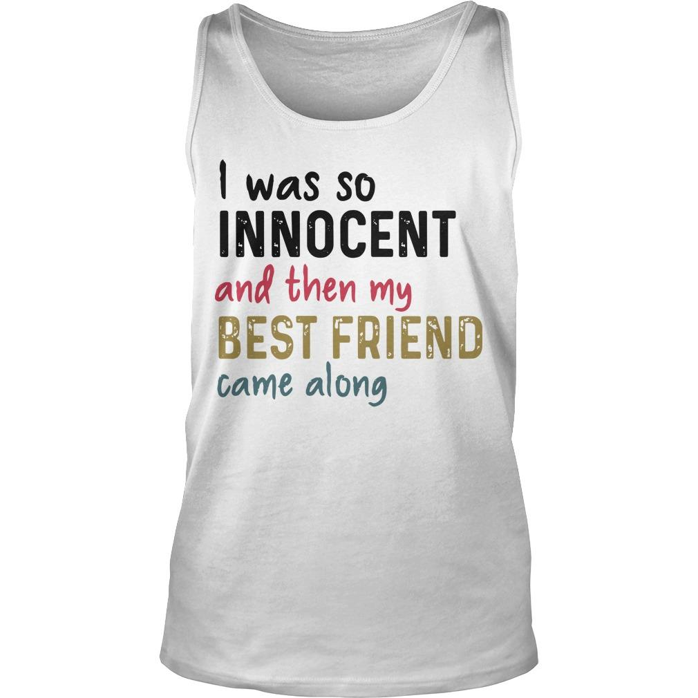 I Was So Innocent And Then My Best Friend Came Along Tank Top