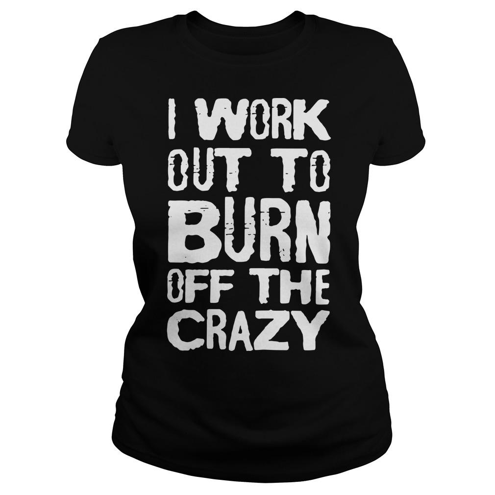 I Workout To Burn Off The Crazy Longsleeve