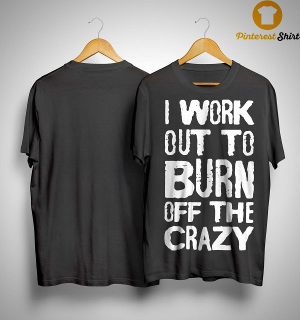 I Workout To Burn Off The Crazy Shirt