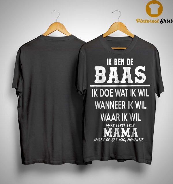 Ik Ben De Baas Ik Doe Wat Ik Wil Wanneer Ik Wil Waar Ik Wil Mama Shirt