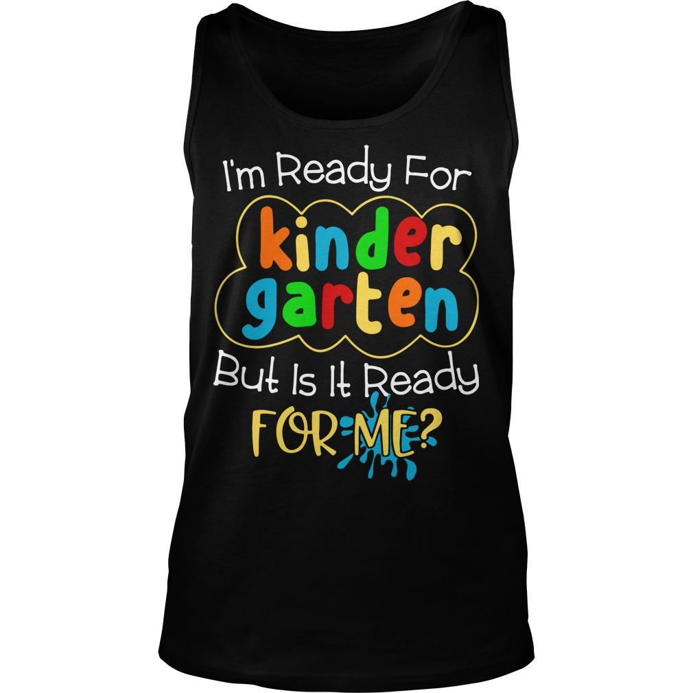 I'm Ready For Kinder Garten But Is It Ready For Me Tank Top