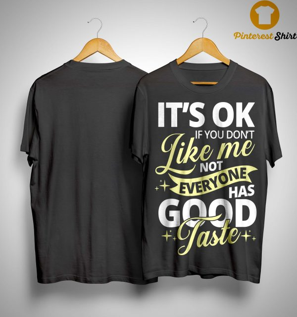 It's Ok If You Don't Like Not Everyone Has Good Taste Shirt