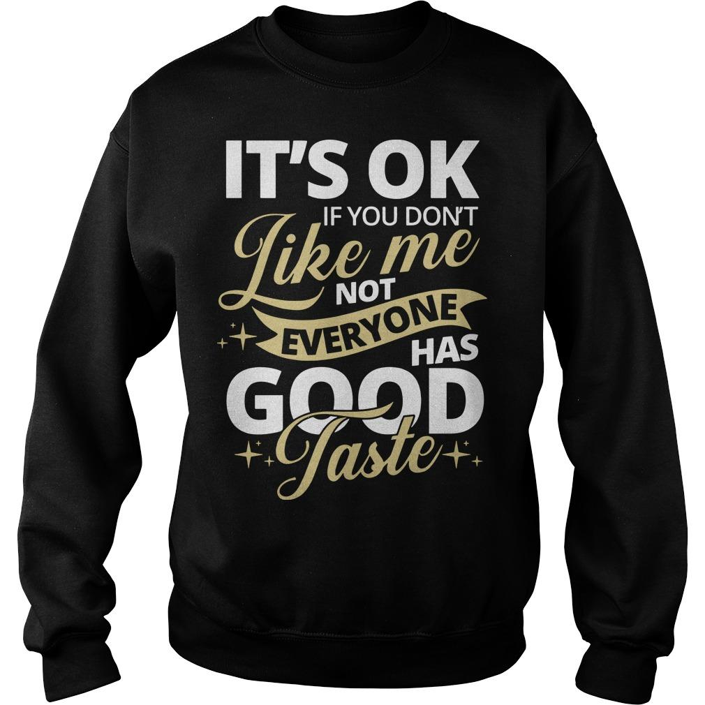 It's Ok If You Don't Like Not Everyone Has Good Taste Sweater