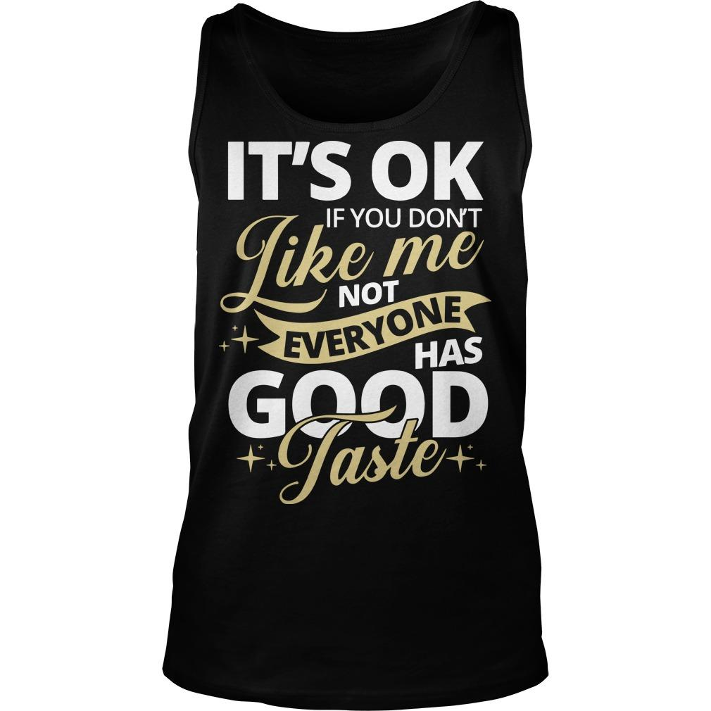 It's Ok If You Don't Like Not Everyone Has Good Taste Tank Top