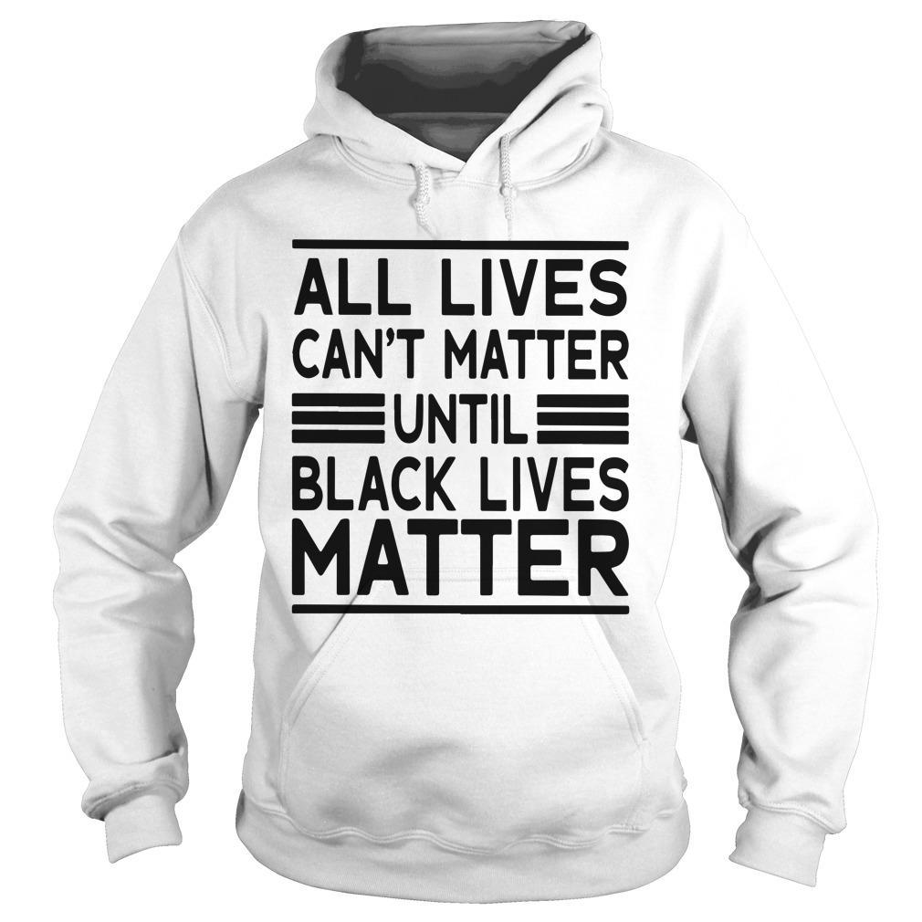 Journei Brockman All Lives Cant Matter Until Black Lives Matter Hoodie