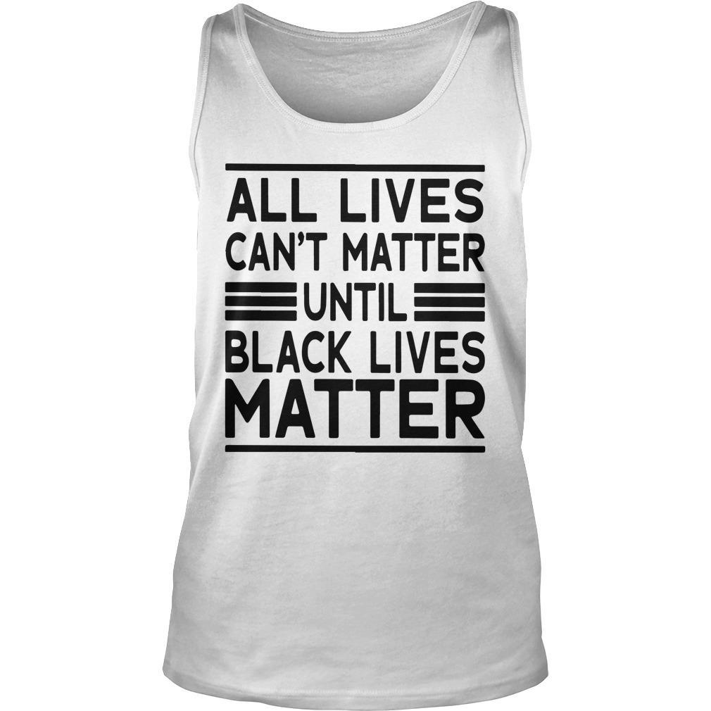 Journei Brockman All Lives Cant Matter Until Black Lives Matter Tank Top