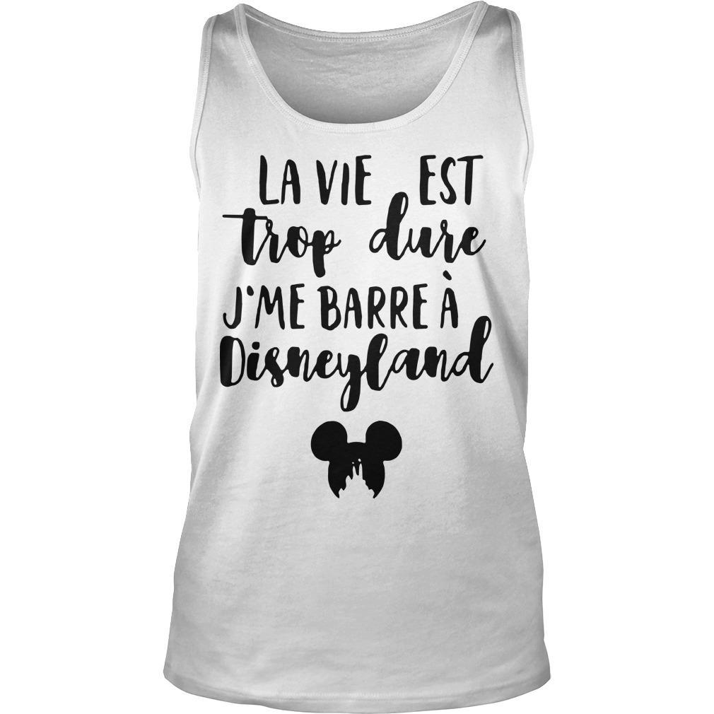 La Vie Est Trop Dure J'me Barre À Disneyland Tank Top