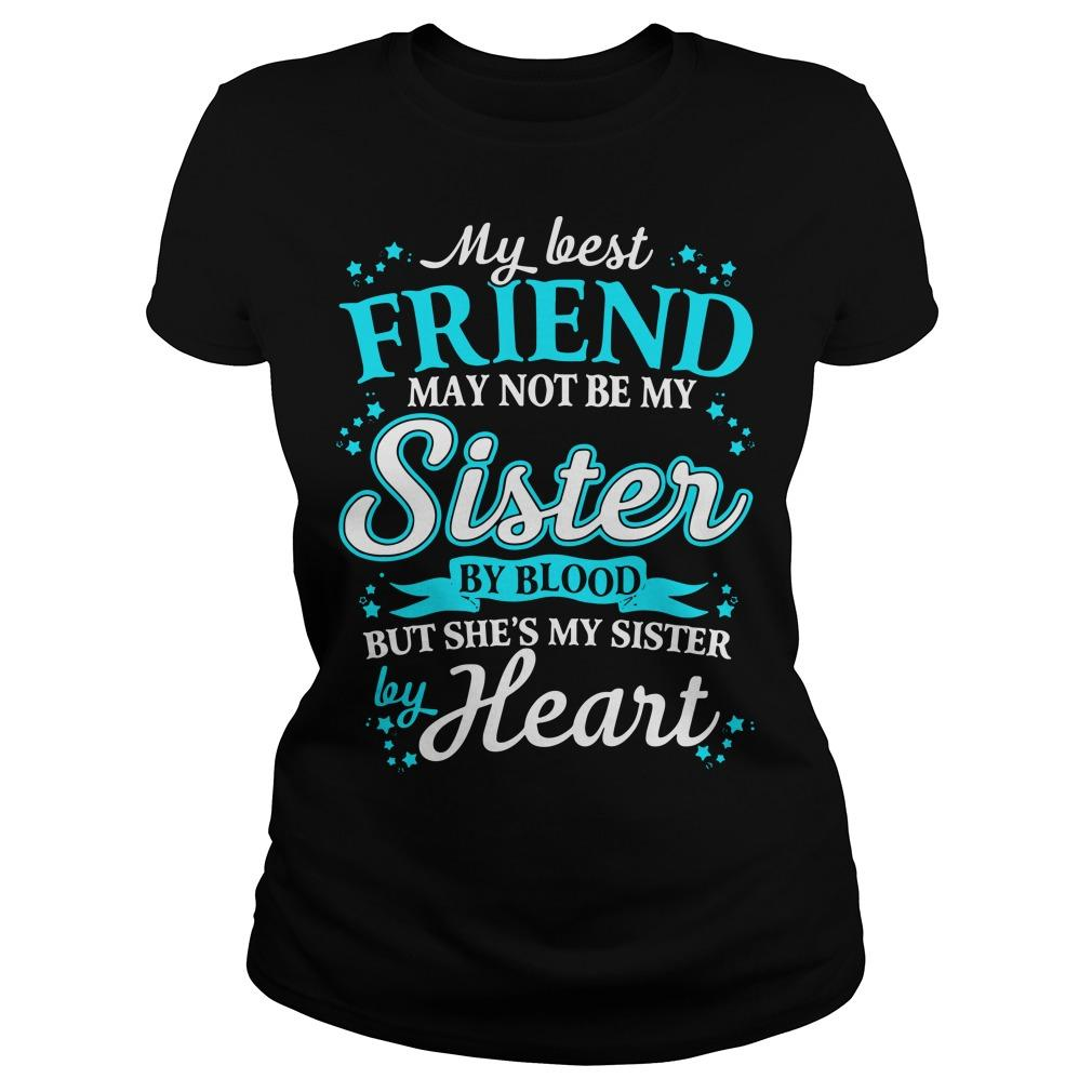 My Best Friend May Not Be My Sister By Blood But She's My Sister By Heart Longsleeve