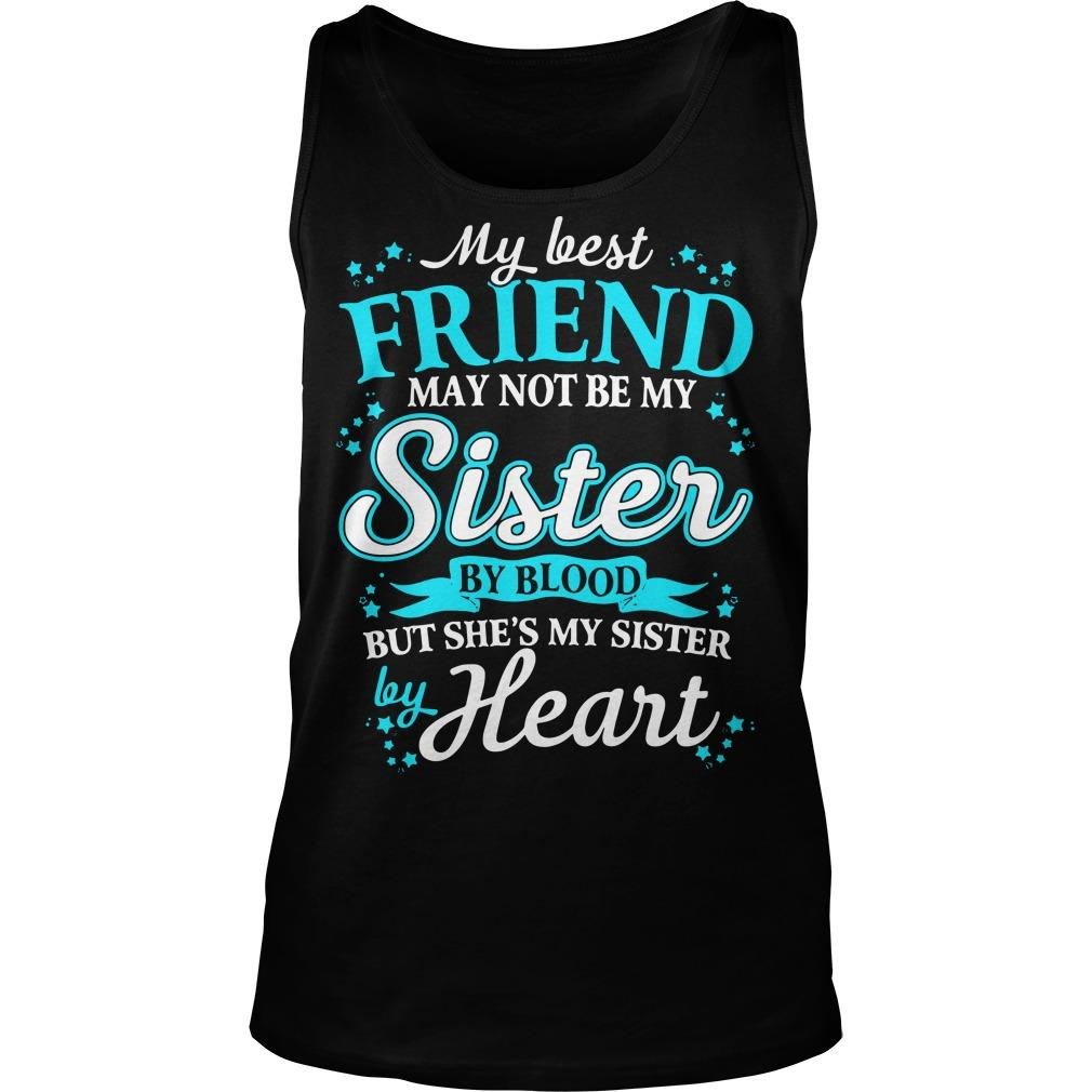 My Best Friend May Not Be My Sister By Blood But She's My Sister By Heart Tank Top