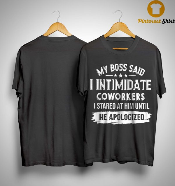 My Boss Said I Intimidate Coworkers I Stared At Him Until He Apologized Shirt