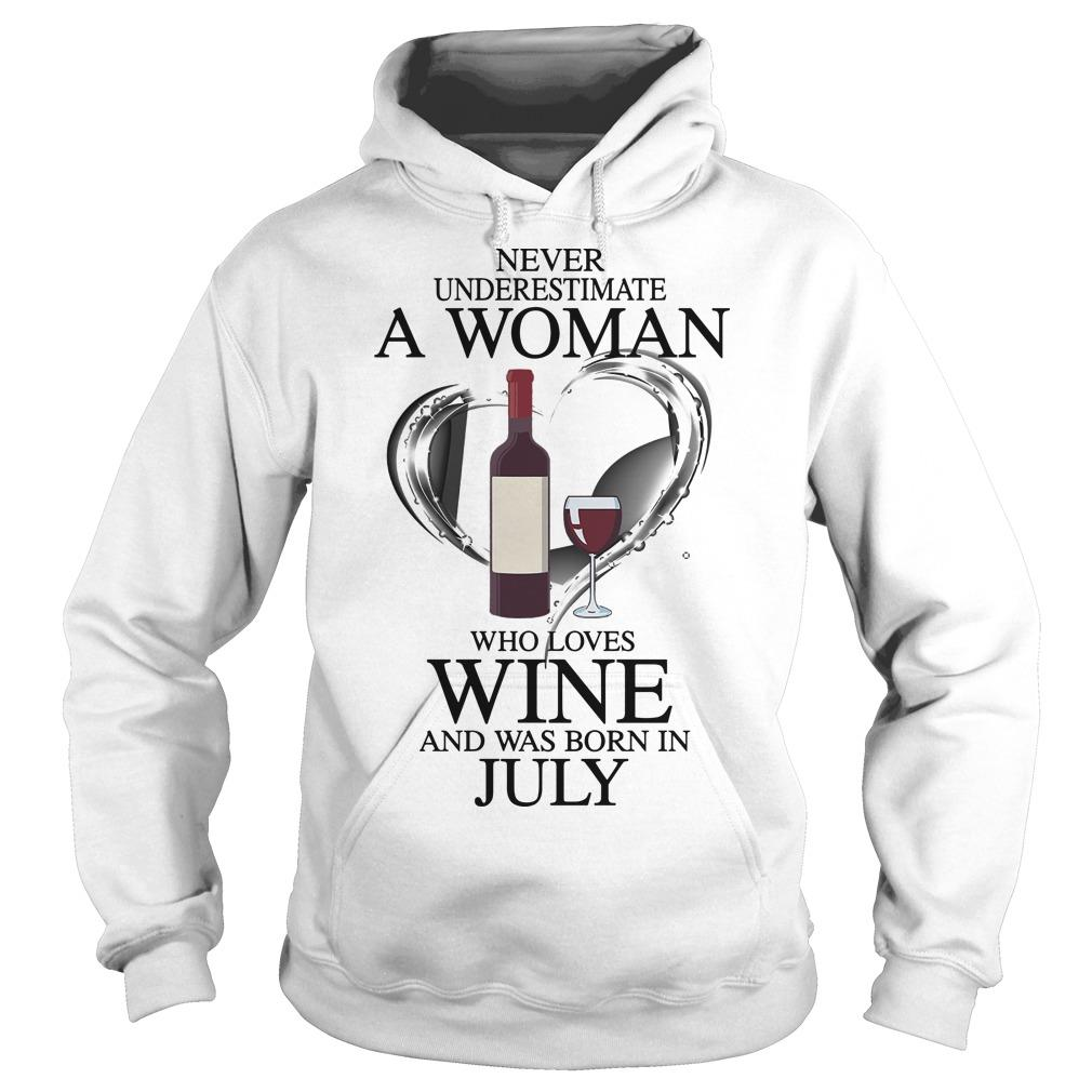 Never Underestimate A Woman Who Loves Wine And Was Born In July Hoodie