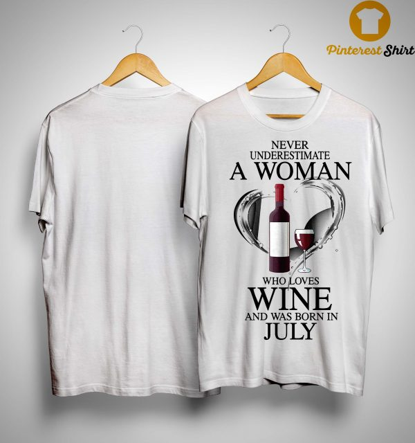 Never Underestimate A Woman Who Loves Wine And Was Born In July Shirt