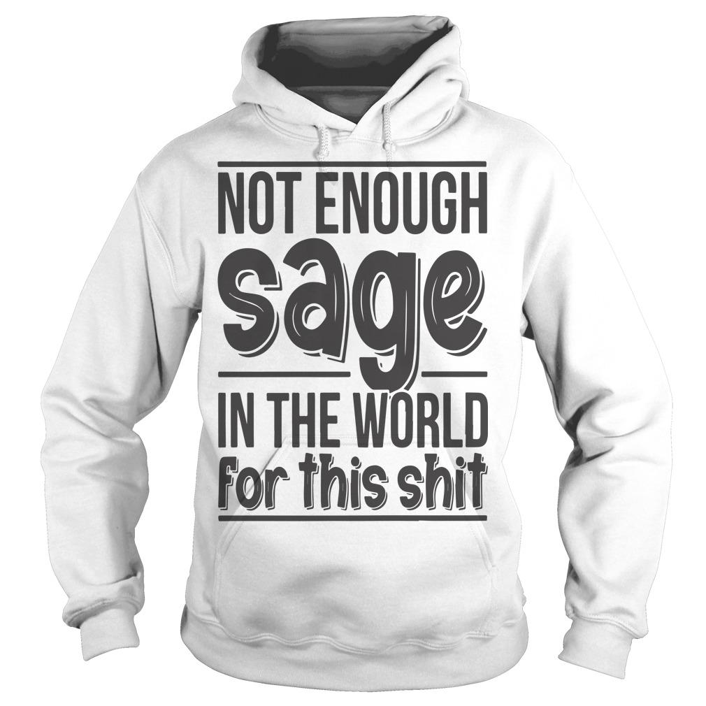 Not Enough Sage In The World For This Shit Hoodie