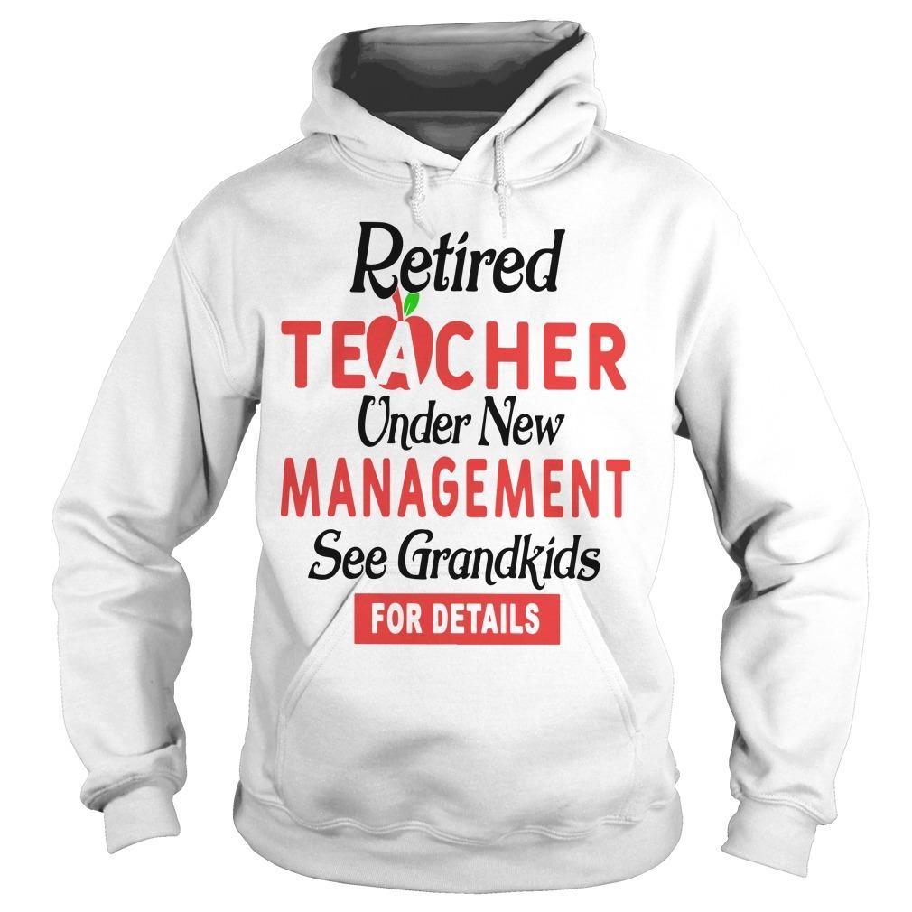 Retired Teacher Under New Management See Grandkids For Details Hoodie