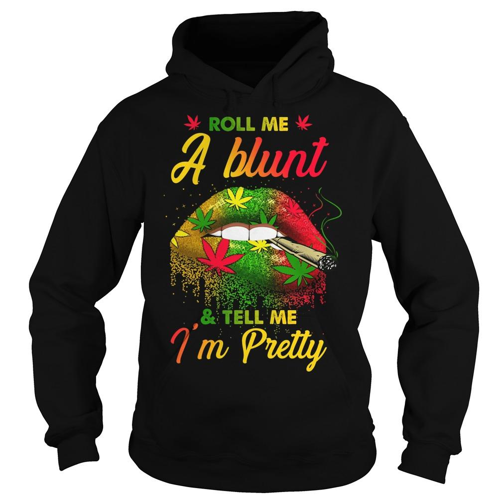 Roll Me A Blunt And Tell Me I'm Pretty Hoodie