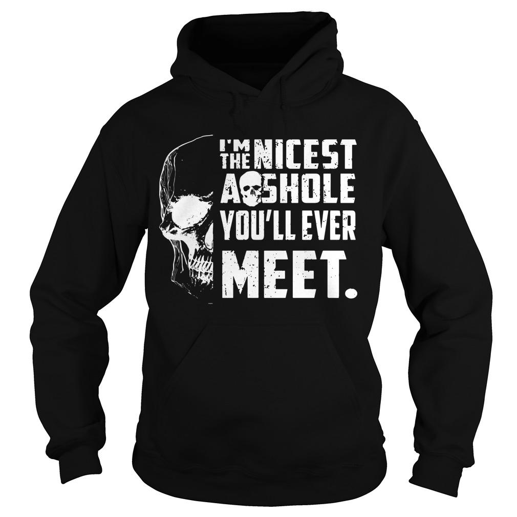 Skull I'm The Nicest Asshole You'll Ever Meet Hoodie