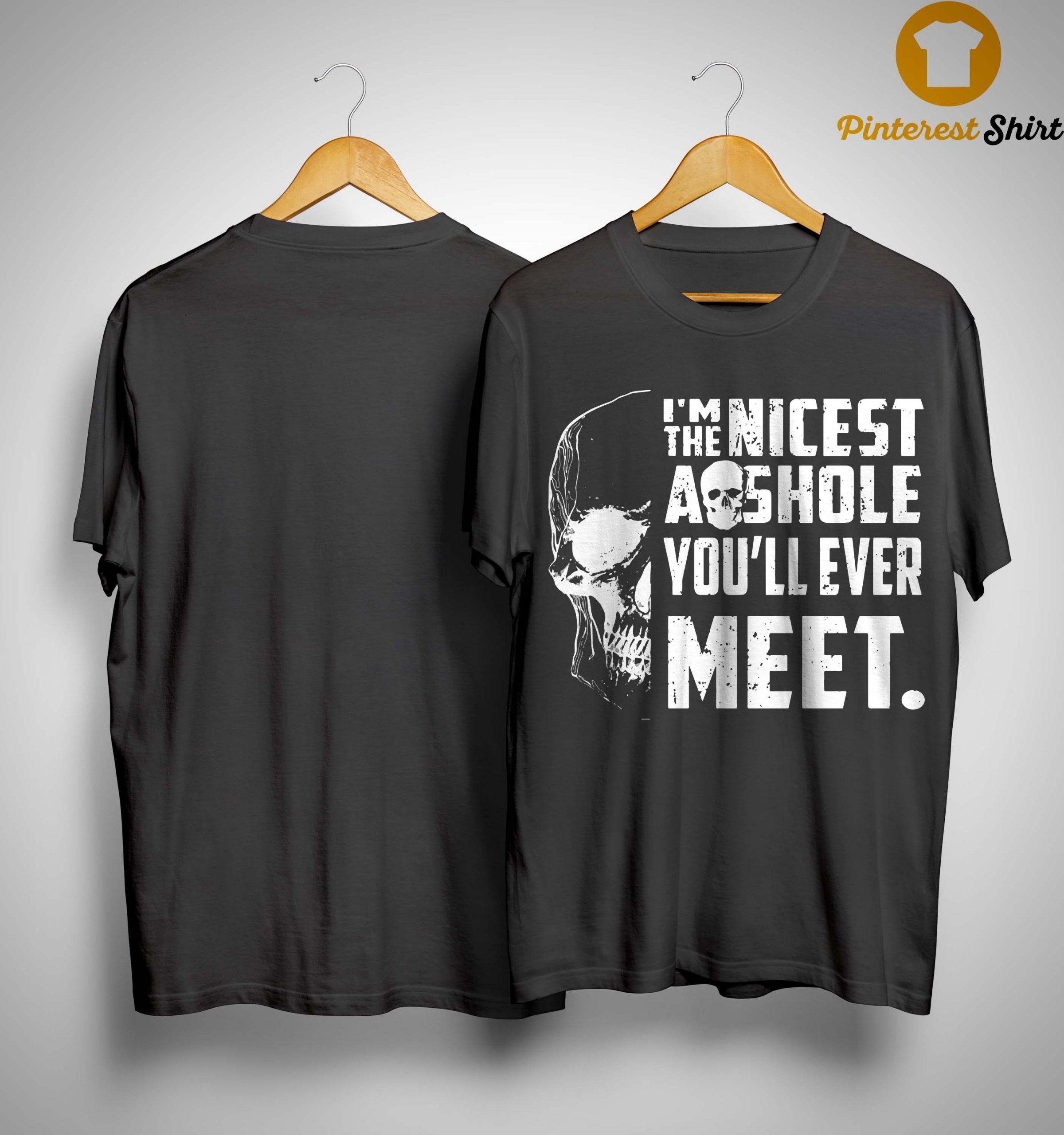 Skull I'm The Nicest Asshole You'll Ever Meet Shirt