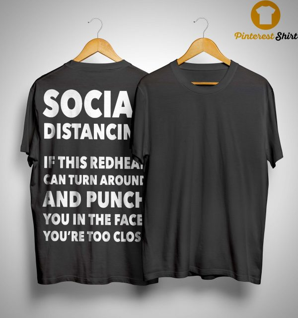 Social Distancing If This Redhead Can Turn Around And Punch You Shirt