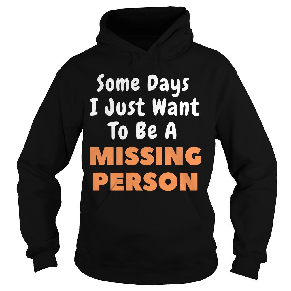 Some Days I Just Want To Be A Missing Person Hoodie