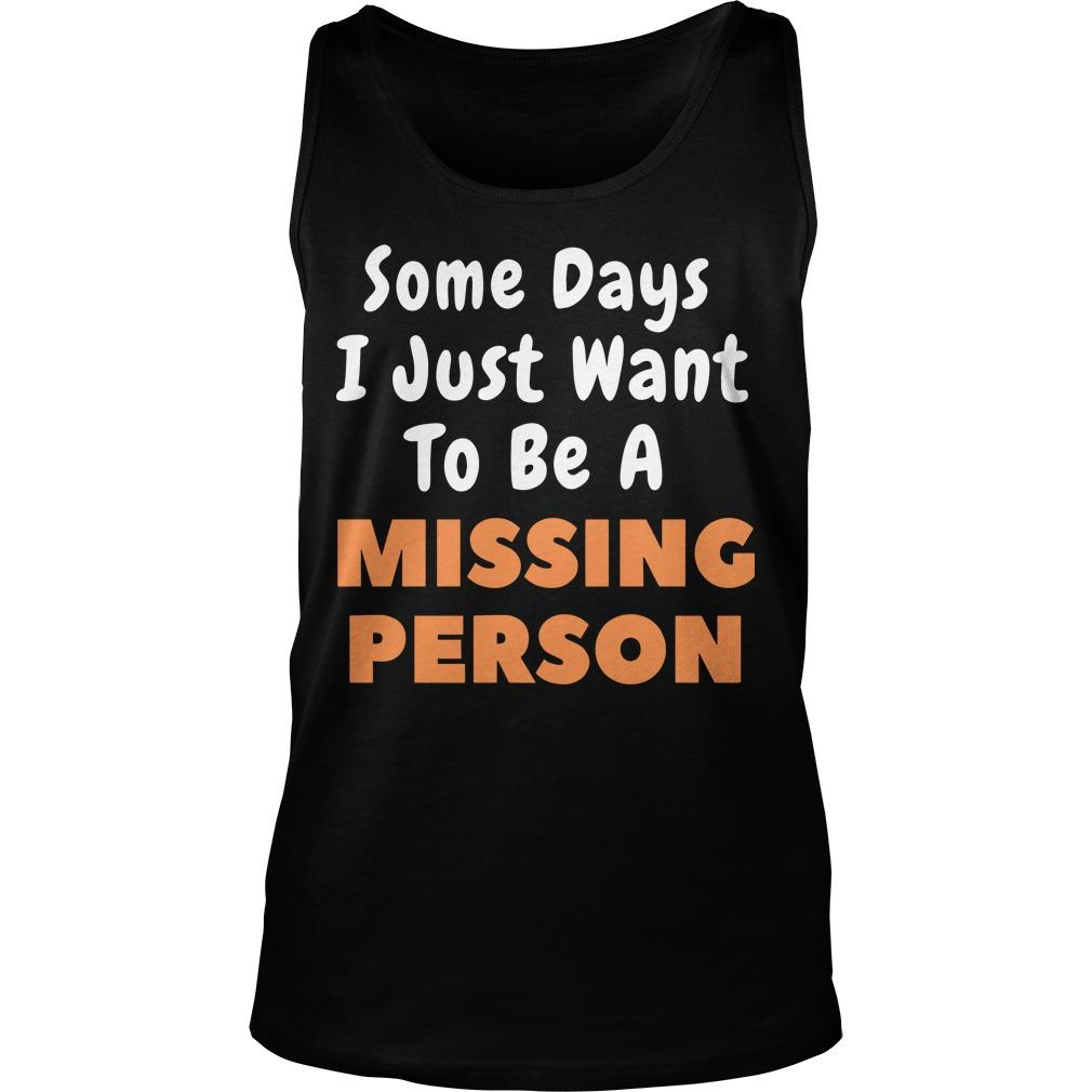 Some Days I Just Want To Be A Missing Person Tank Top