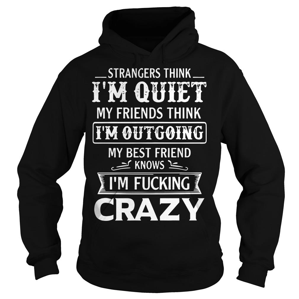 Strangers Think I'm Quiet My Friends Think I'm Outgoing Hoodie