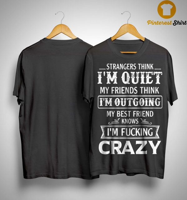 Strangers Think I'm Quiet My Friends Think I'm Outgoing Shirt