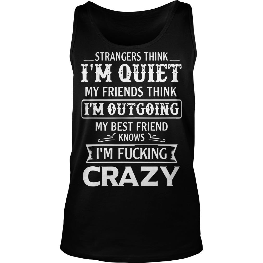 Strangers Think I'm Quiet My Friends Think I'm Outgoing Tank Top