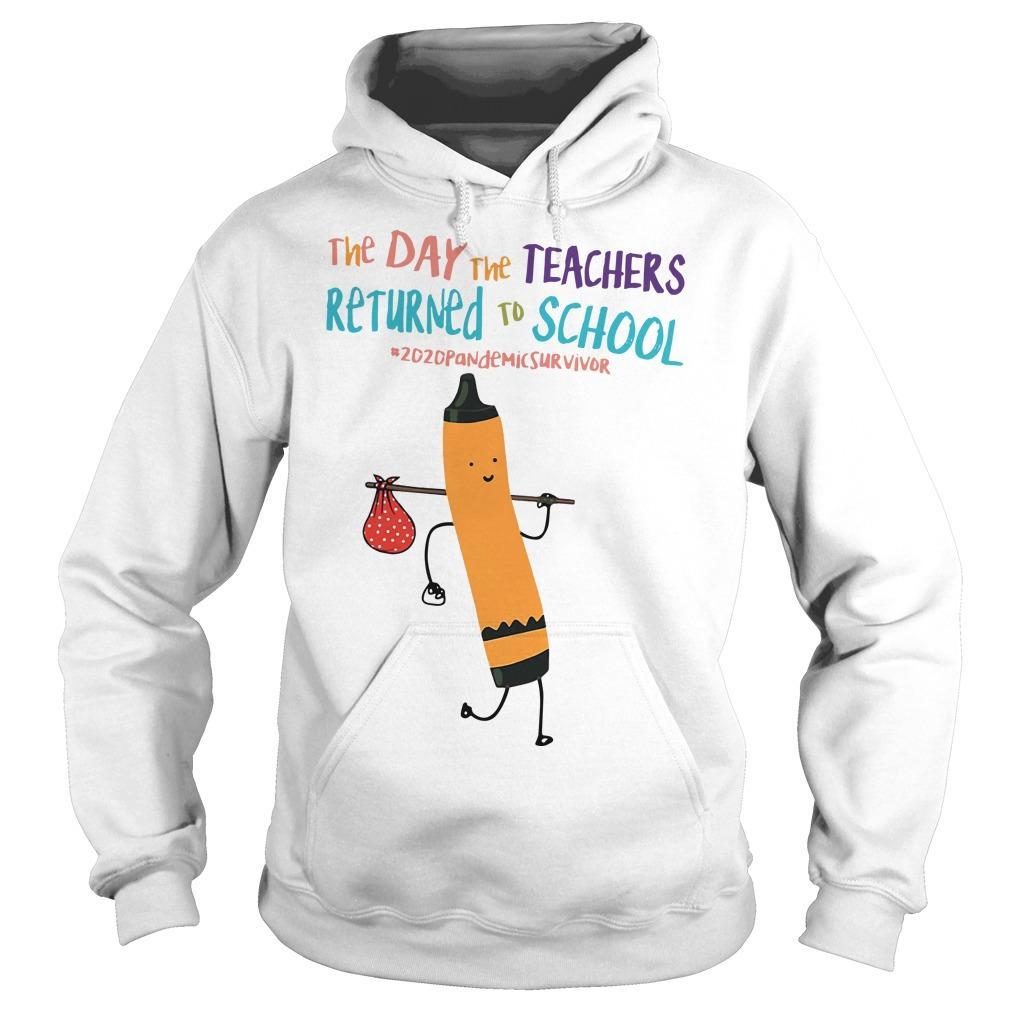 The Day The Teachers Returned To School #2020pandemicsurvivor Hoodie