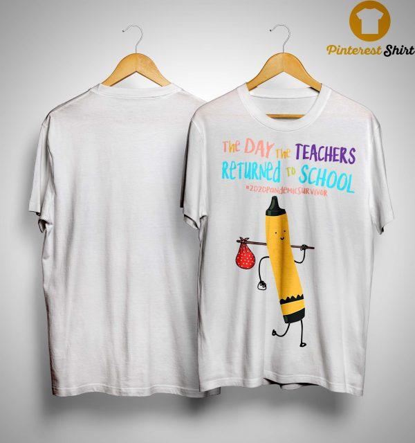 The Day The Teachers Returned To School #2020pandemicsurvivor Shirt