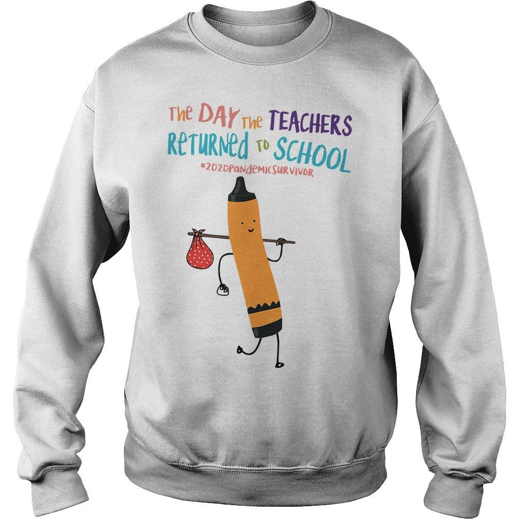 The Day The Teachers Returned To School #2020pandemicsurvivor Sweater