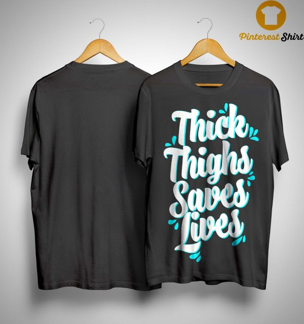 Thick Thighs Saves Lives Shirt