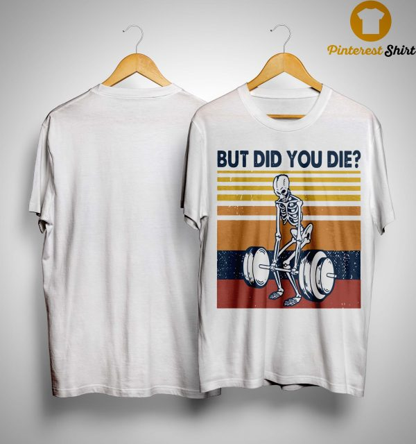 Vintage Fitness But Did You Die Shirt
