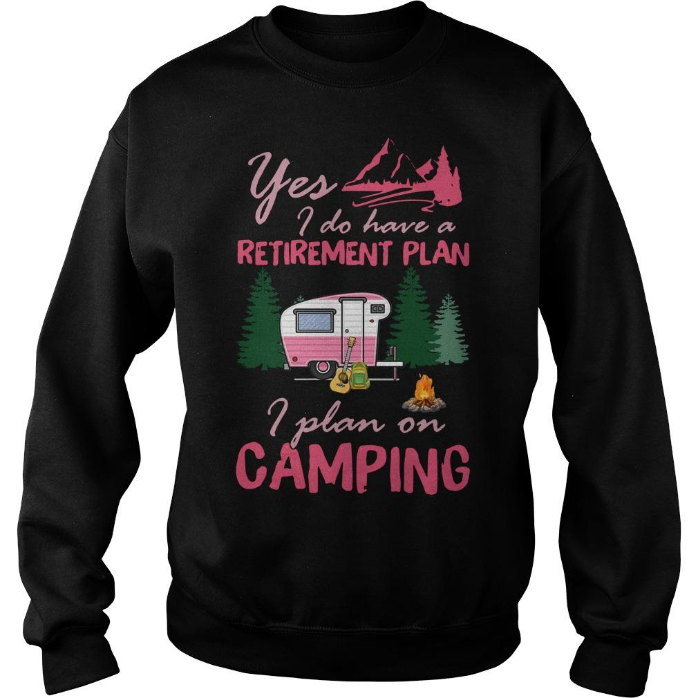Yes I Do Have A Retirement Plan I Plan On Camping Sweater