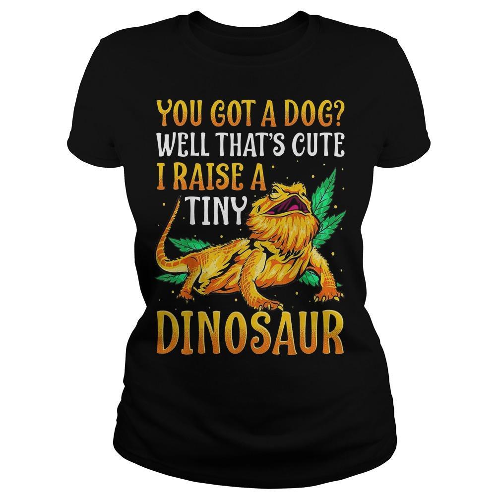 You Got A Dog Well That's Cute I Raise A Tiny Dinosaur Longsleeve