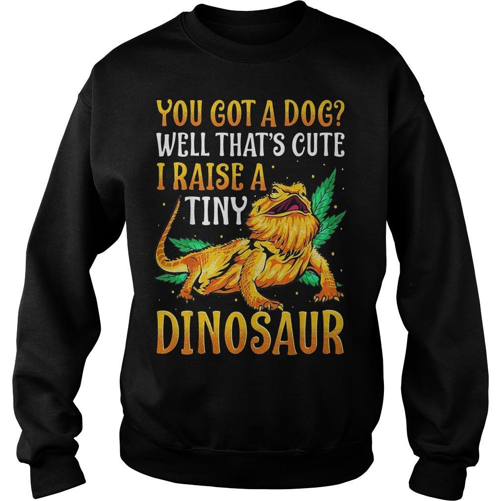 You Got A Dog Well That's Cute I Raise A Tiny Dinosaur Sweater