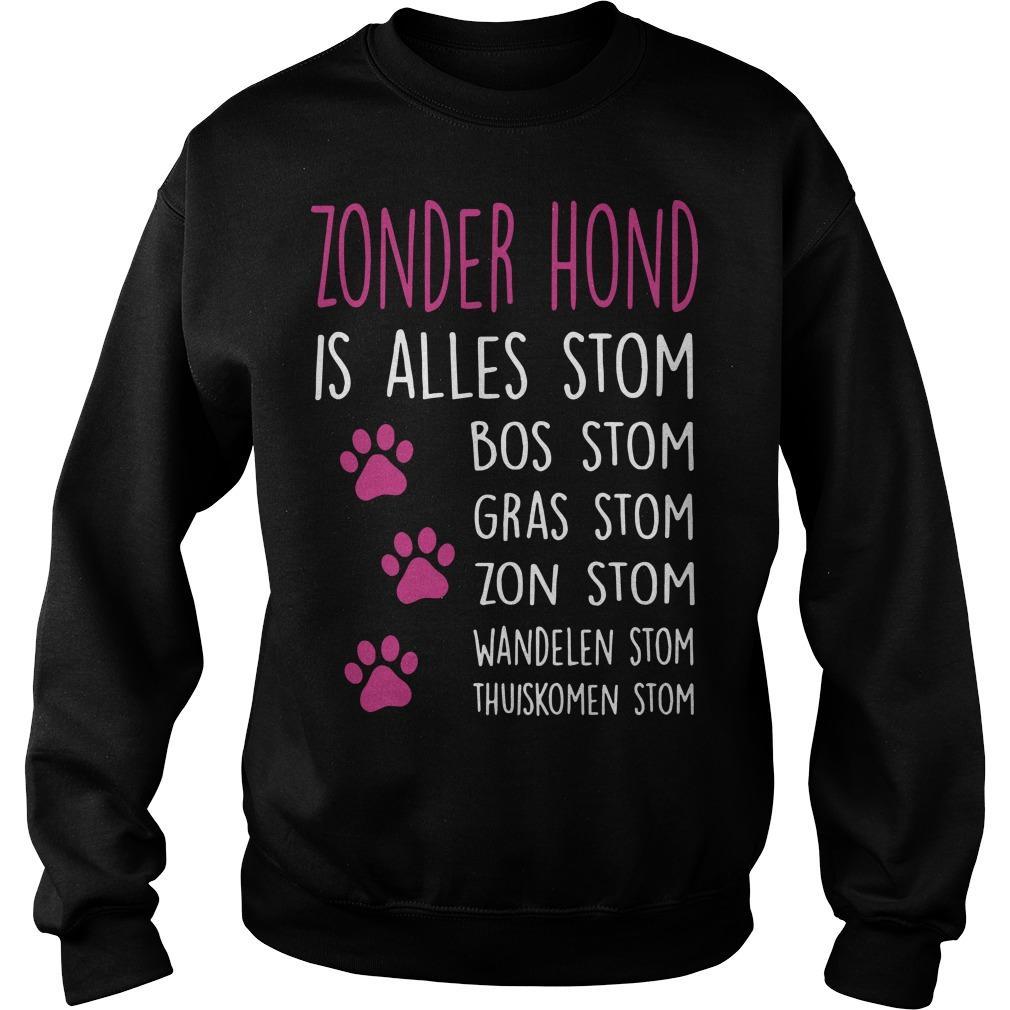 Zonder Hond Is Alles Stom Bos Stom Gras Stom Zon Stom Sweater