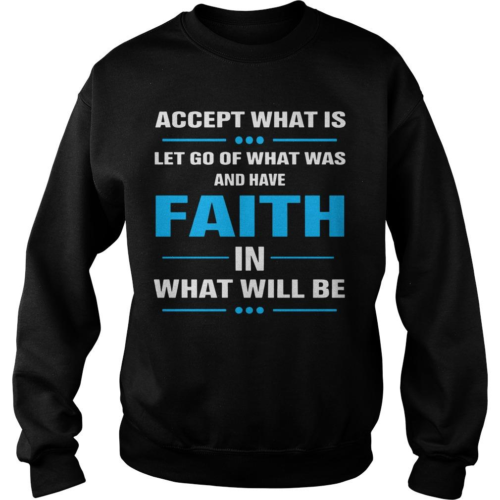 Accept What Is Let Go Of What Was And Have Faith In What Will Be Sweater