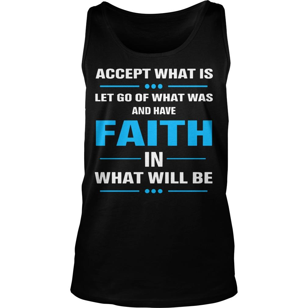 Accept What Is Let Go Of What Was And Have Faith In What Will Be Tank Top