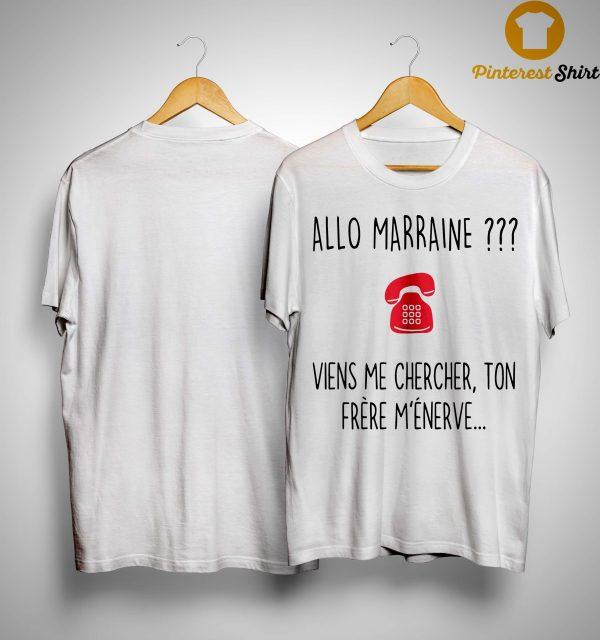 Allo Marraine Viens Me Chercher Ton Frère M'énerve Shirt