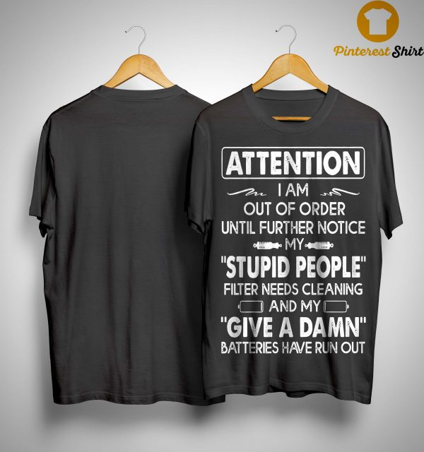 Attention I Am Out Of Order Until Further Notice Shirt