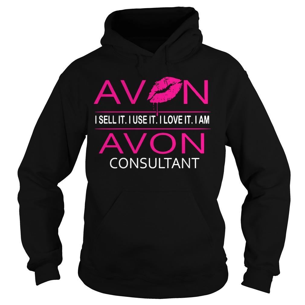 Avon I Sell It I Use It I Love It I Am Avon Consultant Hoodie