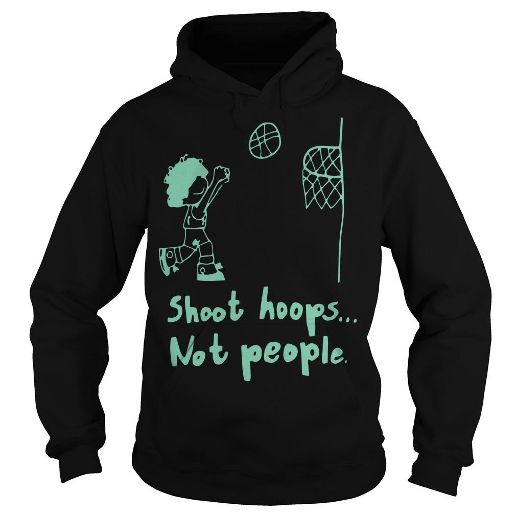 Basketball Shoot Hoops Not People Hoodie